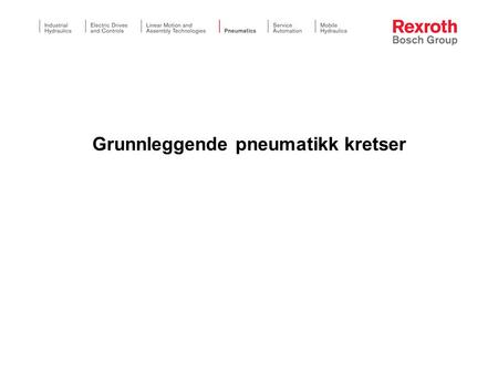 Grunnleggende pneumatikk kretser. ©All rights reserved by Bosch Rexroth AG, even and especially in cases of proprietary rights applications. We also retain.