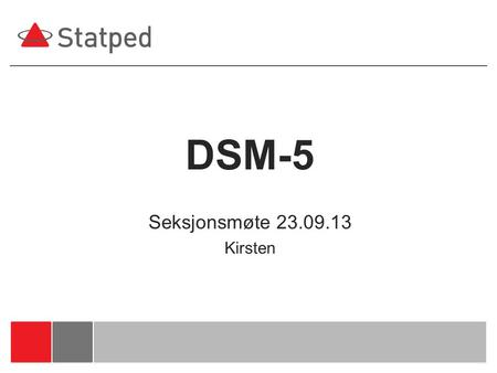 DSM-5 Seksjonsmøte 23.09.13 Kirsten. 2 Neurodevelopmental disorders Intellectual disability Communication disorders Autism spectrum disorder ADHD Specific.