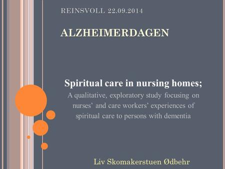 Spiritual care in nursing homes; A qualitative, exploratory study focusing on nurses' and care workers' experiences of spiritual care to persons with dementia.