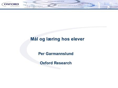Per Garmannslund Oxford Research Mål og læring hos elever.