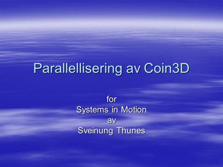Parallellisering av Coin3D for Systems in Motion av Sveinung Thunes.