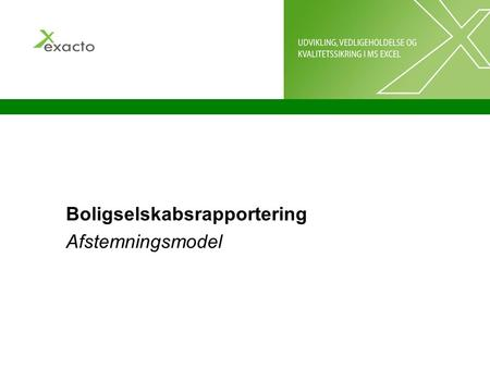 Boligselskabsrapportering Afstemningsmodel. Copyright 2007 exacto. All rights reserved. Proprietary and Confidential. AFSTEMNINGSMODEL - MENU Afstemningsmodellen.