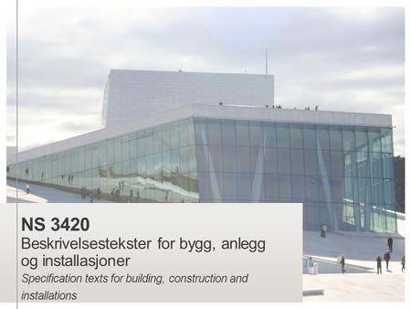 NS 3420 Beskrivelsestekster for bygg, anlegg og installasjoner Specification texts for building, construction and installations.