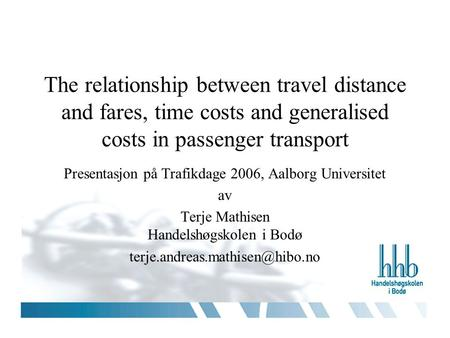1 The relationship between travel distance and fares, time costs and generalised costs in passenger transport Presentasjon på Trafikdage 2006, Aalborg.