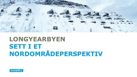 LONGYEARBYEN SETT I ET NORDOMRÅDEPERSPEKTIV Alternative title slide.