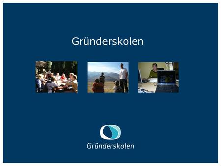 Gründerskolen. What is Gründerskolen? Award winning study programme which aims to develop students' theoretical and practical knowledge of entrepreneurship,