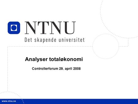 1 Analyser totaløkonomi Controllerforum 29. april 2008.