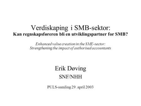Verdiskaping i SMB-sektor: Kan regnskapsføreren bli en utviklingspartner for SMB? Enhanced value creation in the SME-sector: Strengthening the impact of.
