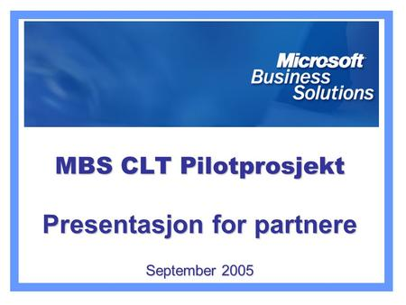 MBS CLT Pilotprosjekt Presentasjon for partnere September 2005.