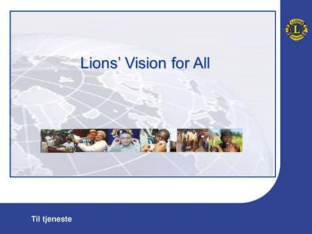 "Lions' Vision for All. ""De blindes ridder"" "" Will you not constitute yourselves Knights of the Blind in this crusade against darkness? "" -Helen Keller,"