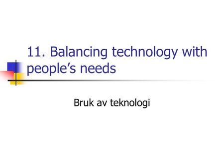 11. Balancing technology with people's needs Bruk av teknologi.