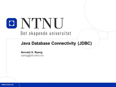 1 Java Database Connectivity (JDBC) Norvald H. Ryeng