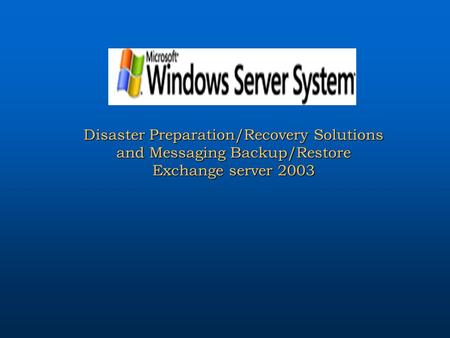 Disaster Preparation/Recovery Solutions and Messaging Backup/Restore Exchange server 2003.