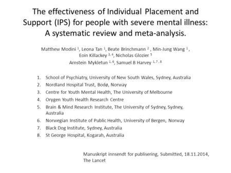 The effectiveness of Individual Placement and Support (IPS) for people with severe mental illness: A systematic review and meta-analysis. Matthew Modini.