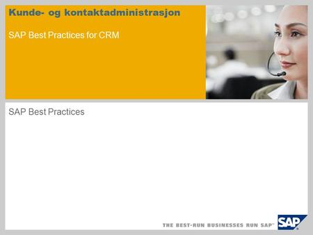 Kunde- og kontaktadministrasjon SAP Best Practices for CRM SAP Best Practices.