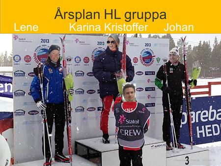 Classification: Internal 2013-04-19 Årsplan HL gruppa Lene Karina Kristoffer Johan.
