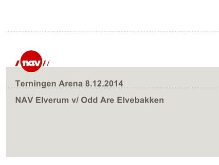 Terningen Arena 8.12.2014 NAV Elverum v/ Odd Are Elvebakken.