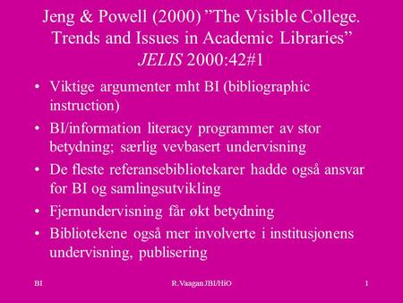 "BIR.Vaagan JBI/HiO1 Jeng & Powell (2000) ""The Visible College. Trends and Issues in Academic Libraries"" JELIS 2000:42#1 Viktige argumenter mht BI (bibliographic."
