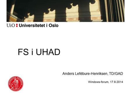 FS i UHAD Anders Lefébure-Henriksen, TD/GAD Windows-forum, 17.9.2014.