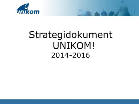 Strategidokument UNIKOM! 2014-2016.