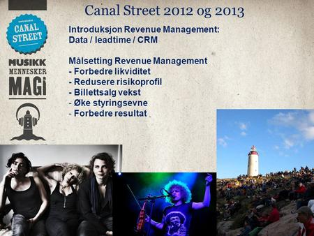 Canal Street 2012 og 2013 + Introduksjon Revenue Management: Data / leadtime / CRM Målsetting Revenue Management - Forbedre likviditet - Redusere risikoprofil.