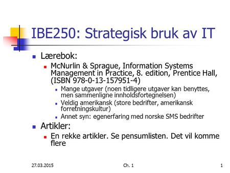 27.03.2015Ch. 11 IBE250: Strategisk bruk av IT Lærebok: McNurlin & Sprague, Information Systems Management in Practice, 8. edition, Prentice Hall, (ISBN.