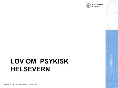 FACULTY OF LAW, UNIVERSITY OF OSLO LOV OM PSYKISK HELSEVERN.