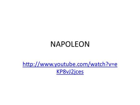 NAPOLEON http://www.youtube.com/watch?v=eKP8vJ2jces.