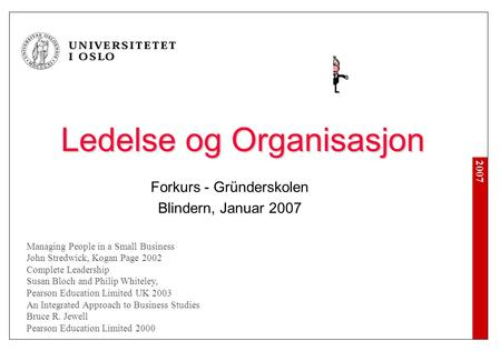 2007 Ledelse og Organisasjon Forkurs - Gründerskolen Blindern, Januar 2007 Managing People in a Small Business John Stredwick, Kogan Page 2002 Complete.
