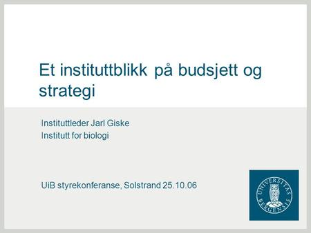 Et instituttblikk på budsjett og strategi Instituttleder Jarl Giske Institutt for biologi UiB styrekonferanse, Solstrand 25.10.06.