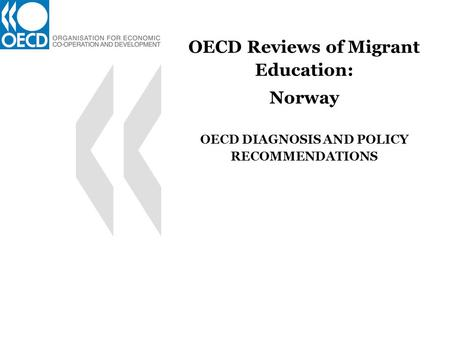 OECD Reviews of Migrant Education: Norway OECD DIAGNOSIS AND POLICY RECOMMENDATIONS.