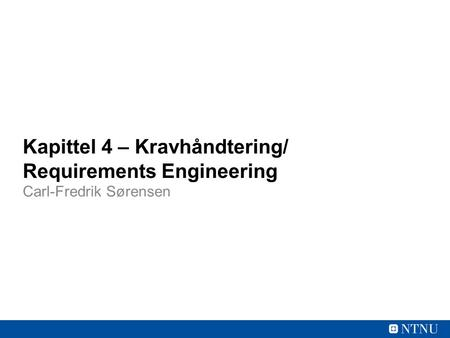 Kapittel 4 – Kravhåndtering/ Requirements Engineering Carl-Fredrik Sørensen.
