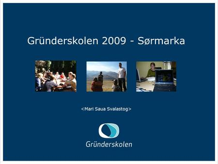 Gründerskolen 2009 - Sørmarka. Gründerskolen This award winning Norwegian entrepreneurship programme aims to develop students' theoretical and practical.