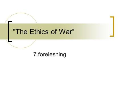 """The Ethics of War"" 7.forelesning. Subjective and objective justification We are objectively justified if we act according to 'objective ought' Objective."