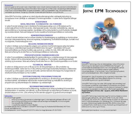 Selskapet Jotne EPM Technology AS er et datterselskap i Jotne Information Technology AS. Selskapet leverer EXPRESS Data Manager™, et verdensledende databaseprodukt.