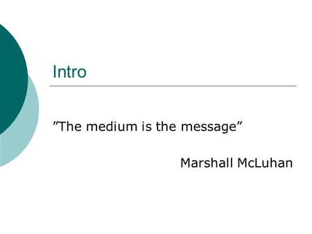 "Intro ""The medium is the message"" Marshall McLuhan."