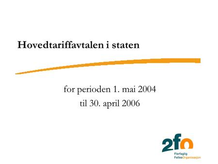 Hovedtariffavtalen i staten for perioden 1. mai 2004 til 30. april 2006.