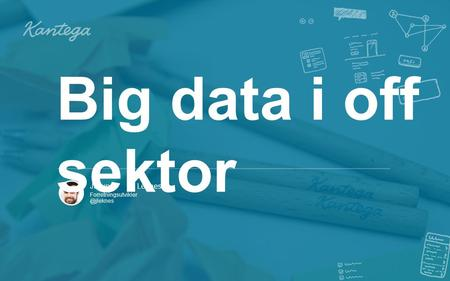 Jørund Leknes Big data i off sektor.