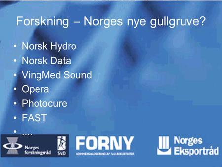 Forskning – Norges nye gullgruve? Norsk Hydro Norsk Data VingMed Sound Opera Photocure FAST....
