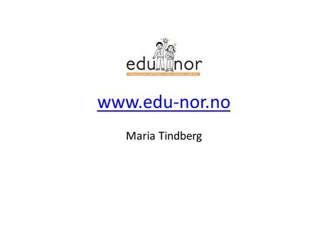 Www.edu-nor.no Maria Tindberg.