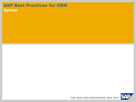 SAP Best Practices for CRM Nyheter. © SAP 2010 / Side 2 SAP Best Practices for Customer Relationship Management omfatter forhåndskonfigurerte forretningsscenarioer.