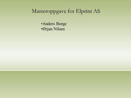 Masteroppgave for Elprint AS Anders Borge Ørjan Nilsen.