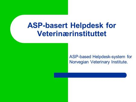 ASP-basert Helpdesk for Veterinærinstituttet ASP-based Helpdesk-system for Norvegian Veterinary Institute.