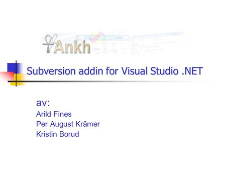 Subversion addin for Visual Studio.NET av: Arild Fines Per August Krämer Kristin Borud.