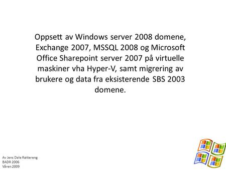 Oppsett av Windows server 2008 domene, Exchange 2007, MSSQL 2008 og Microsoft Office Sharepoint server 2007 på virtuelle maskiner vha Hyper-V, samt migrering.
