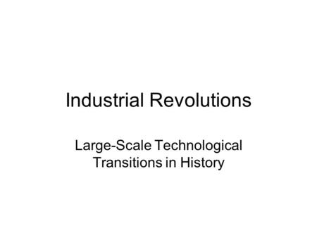 Industrial Revolutions Large-Scale Technological Transitions in History.