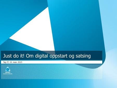 Just do it! Om digital oppstart og satsing Tag IT, 19. mars 2015.