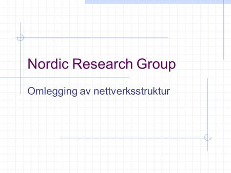 Nordic Research Group Omlegging av nettverksstruktur.
