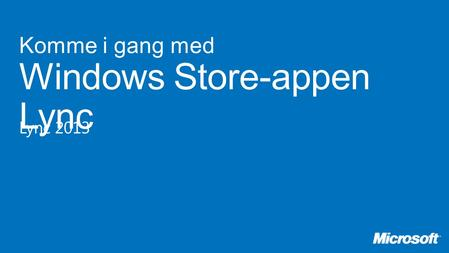 Komme i gang med Windows Store-appen Lync Lync 2013.