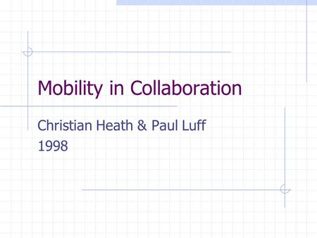 Mobility in Collaboration Christian Heath & Paul Luff 1998.